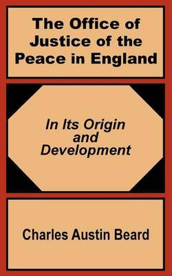 The Office of Justice of the Peace in England: In Its Origin and Development by Charles Austin Beard image