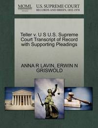 Teller V. U S U.S. Supreme Court Transcript of Record with Supporting Pleadings by Anna R Lavin