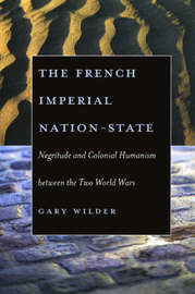 The French Imperial Nation-state by Gary Wilder