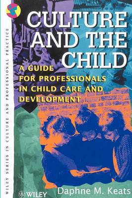 Culture & the Child - a Guide for Professionals in Child Care & Development by Daphne Keats