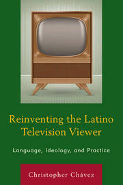 Reinventing the Latino Television Viewer by Christopher Chavez