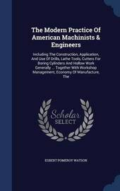 The Modern Practice of American Machinists & Engineers by Egbert Pomeroy Watson