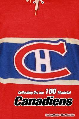 Collecting the Top 100 Montr al Canadiens by Richard Scott