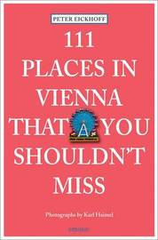 111 Places in Vienna That You Shouldnt Miss by Peter Eickhoff