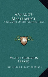 Arnaud's Masterpiece: A Romance of the Pyrenees (1897) by Walter Cranston Larned