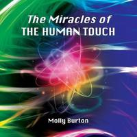 The Miracles of THE HUMAN TOUCH by Molly Burton