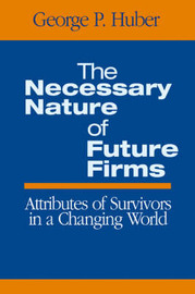 The Necessary Nature of Future Firms by George P. Huber image