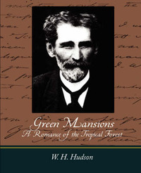 Green Mansions a Romance of the Tropical Forest by H. Hudson W. H. Hudson image