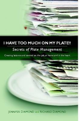 I Have Too Much on My Plate!! Secrets of Plate Management by Richard Diamond image