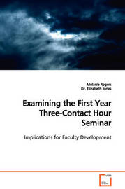 Examining the First Year Three-Contact Hour Seminar Implications for Faculty Development by Melanie Rogers