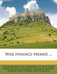 War Finance Primer ... by Edwin Robert Anderson Seligman