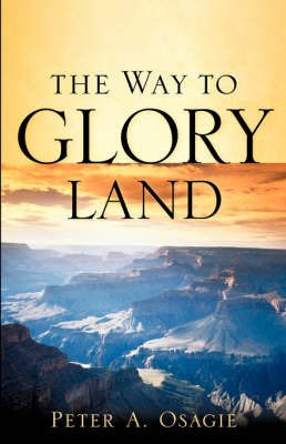 The Way to Glory Land by Peter, A Osagie