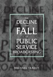 The Decline and Fall of Public Service Broadcasting by Michael Tracey