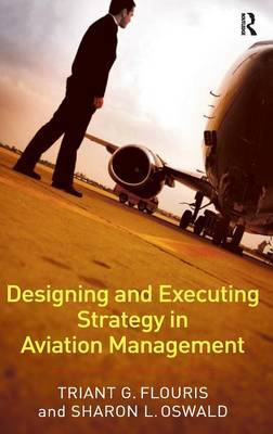 Designing and Executing Strategy in Aviation Management by Triant G. Flouris
