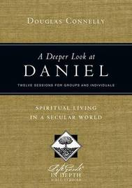 A Deeper Look at Daniel by Douglas Connelly