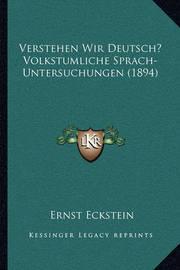 Verstehen Wir Deutsch? Volkstumliche Sprach-Untersuchungen (Verstehen Wir Deutsch? Volkstumliche Sprach-Untersuchungen (1894) 1894) by Ernst Eckstein