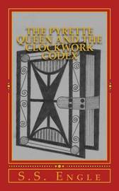 The Pyrette Queen and the Clockwork Codex by S S Engle