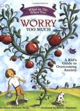 What to Do When You Worry Too Much by Dawn Huebner