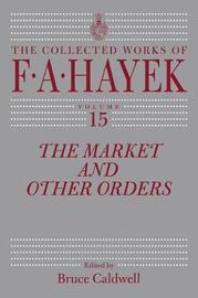 The Market and Other Orders by F.A. Hayek