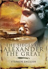 The Sieges of Alexander the Great by Stephen English image