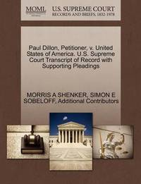 Paul Dillon, Petitioner, V. United States of America. U.S. Supreme Court Transcript of Record with Supporting Pleadings by Morris A Shenker