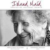 Island Maid - Voices of Outport Women by Rhonda Pelley