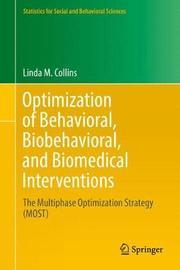 Optimization of Behavioral, Biobehavioral, and Biomedical Interventions by Linda M. Collins