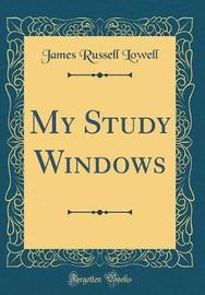 My Study Windows (Classic Reprint) by James Russell Lowell