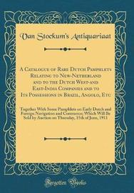 A Catalogue of Rare Dutch Pamphlets Relating to New-Netherland and to the Dutch West-And East-India Companies and to Its Possessions in Brazil, Angolo, Etc by Van Stockum's Antiquariaat image