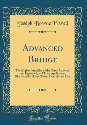 Advanced Bridge by Joseph Bowne Elwell