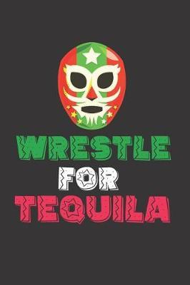 Wrestle for Tequila by Fiesta Mexicana Co