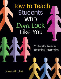 How to Teach Students Who Don't Look Like You: Culturally Relevant Teaching Strategies