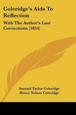 Coleridge's Aids To Reflection: With The Author's Last Corrections (1854) by Samuel Taylor Coleridge image