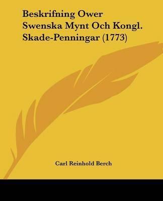 Beskrifning Ower Swenska Mynt Och Kongl. Skade-Penningar (1773) by Carl Reinhold Berch
