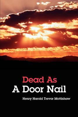 Dead as a Door Nail by Henry Harold Trevor Mottishaw image