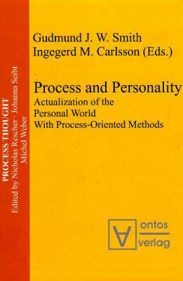 Process and Personality: Actualization of the Personal World with Process-Oriented Methods by Ingegerd M. Carlsson