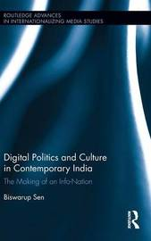Digital Politics and Culture in Contemporary India by Biswarup Sen