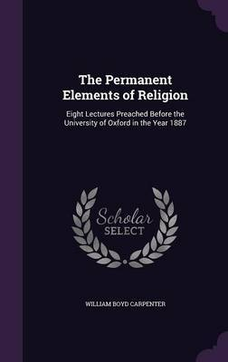 The Permanent Elements of Religion by William Boyd Carpenter