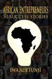 African Entrepreneurs - 50 Success Stories by Iwa Adetunji