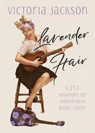 Lavender Hair: 21 Uplifting Devotions for Women with Breast Cancer by Victoria Jackson image