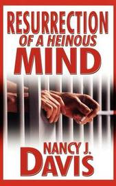 Resurrection of a Heinous Mind by Nancy J Davis (DePauw University)