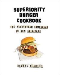 Superiority Burger Cookbook by Brooks Headley