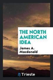 The North American Idea by James A MacDonald image