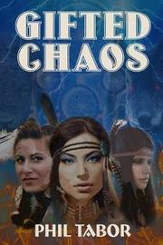 Gifted Chaos by Phil Tabor image