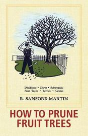 How to Prune Fruit Trees, Twentieth Edition by R. Sanford Martin