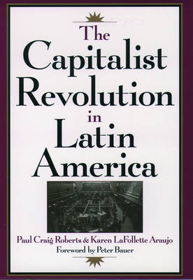 The Capitalist Revolution in Latin America by Paul Craig Roberts image