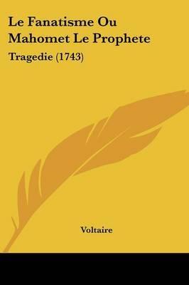 Le Fanatisme Ou Mahomet Le Prophete: Tragedie (1743) by Voltaire image