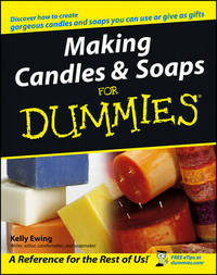 Making Candles and Soaps For Dummies by Kelly Ewing