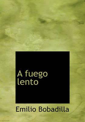 A Fuego Lento by Emilio Bobadilla