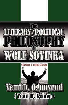 The Literary/Political Philosophy of Wole Soyinka by Dr Yemi D Ogunyemi image